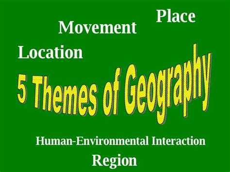 themes of geography human environment interaction 5 themes of geography