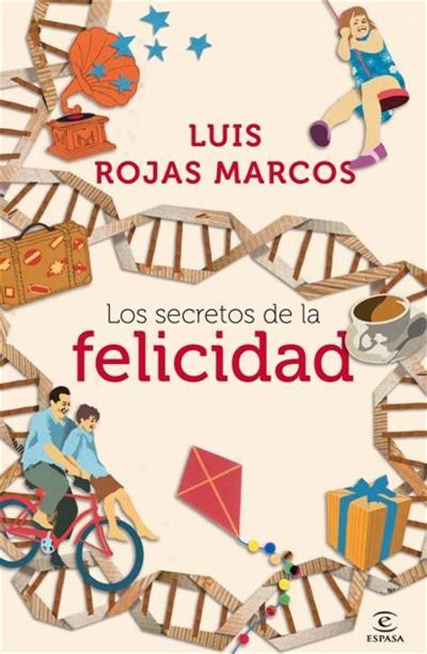 los secretos de la los secretos de la felicidad luis rojas marcos comprar libro en fnac es