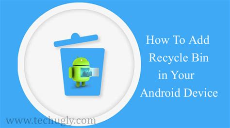 recycle bin android how to add recycle bin in your android device tech