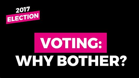 Why Bother Dating Then by General Election 2017 Voting Why Bother A Politics