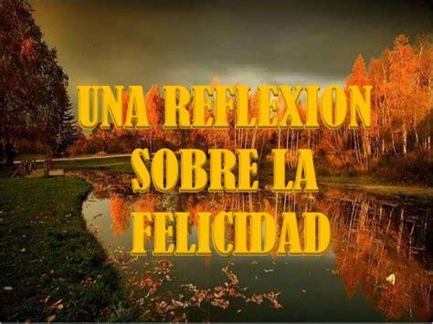 sobre la felicidad sobre 8441402221 una reflexion sobre la felicidad