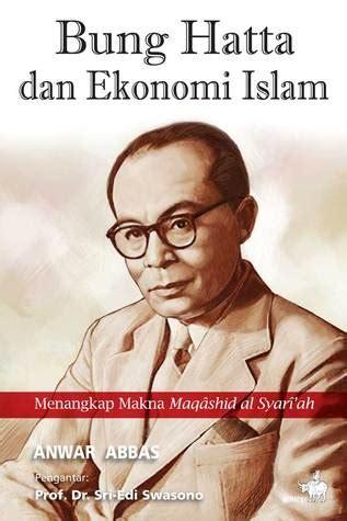 biography bung hatta bung hatta dan ekonomi islam by anwar abbas