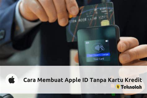 cara membuat kartu kredit tanpa jaminan cara membuat apple id tanpa kartu kredit