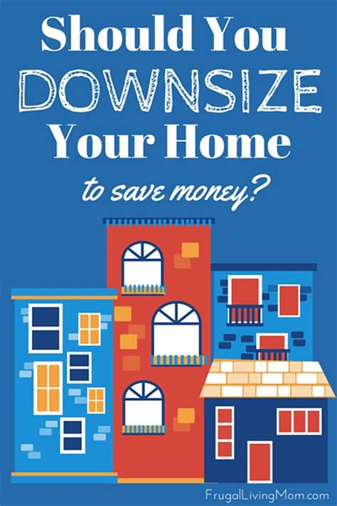 how to downsize your house should you downsize your home to save money