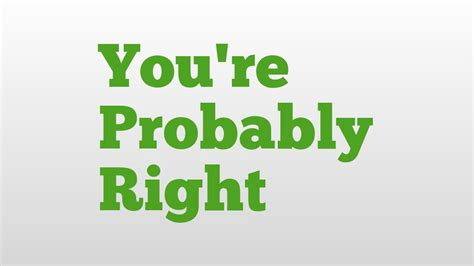 you re probably right meaning and pronunciation youtube