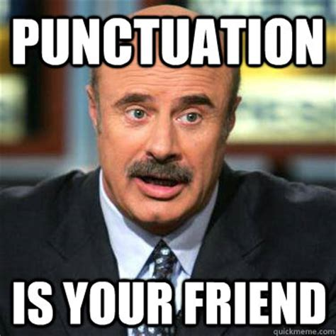 Punctuation Meme - image gallery punctuation meme