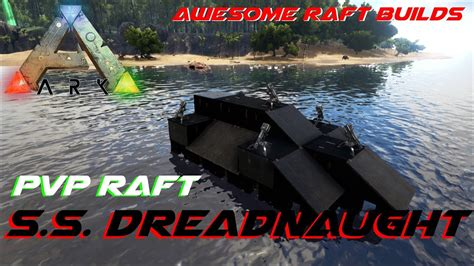 ark motorboat builds s s dreadnaught pvp raft awesome raft builds ark