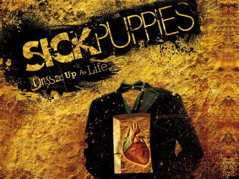 sick puppies sick puppies sick puppies wallpaper 7552726 fanpop