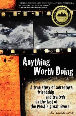 a river worth fourteen for navigating books anything worth doing a true story of adventure