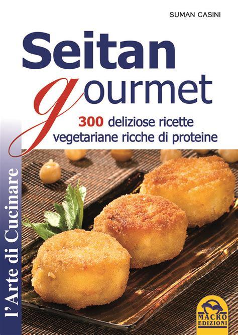 cucinare seitan seitan 300 ricette come si prepara il seitan