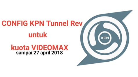 config videomax config kpn tunnel rev kuota videomax sai 27 april 2018