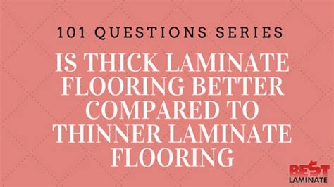 Which Is Better Ac3 Or Ac4 Laminate Floor - is thick laminate flooring better compared to thinner
