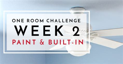 one room challenge 2016 one room challenge week 2 paint and closet built in