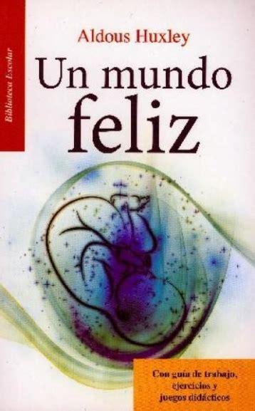 resumen del libro un mundo feliz de aldous huxley pdf un mundo feliz 9786071415622