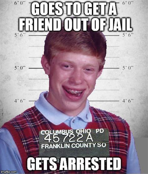 Jail Meme - bad luck brian arrested imgflip