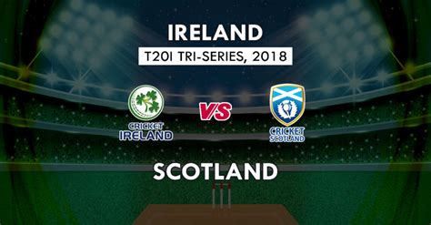 ire vs sco live score 3rd match ire vs sco today match prediction
