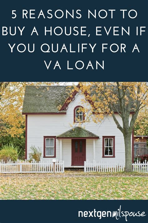 reasons not to buy a house 5 reasons not to buy a house even if you qualify for a va loan nextgen milspouse