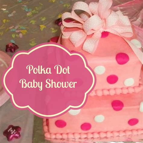Polka Dots Baby Shower by It S A Polka Dot Baby Shower Surroundings By Debi
