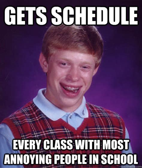 Annoying Person Meme - gets schedule every class with most annoying people in