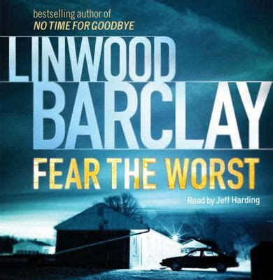 fear the worst fear the worst by linwood barclay reviews description more isbn 9781409111627