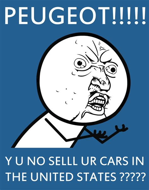 Meme Generator Y U No - peugeot y u no sell cars in usa meme generator by toyonda