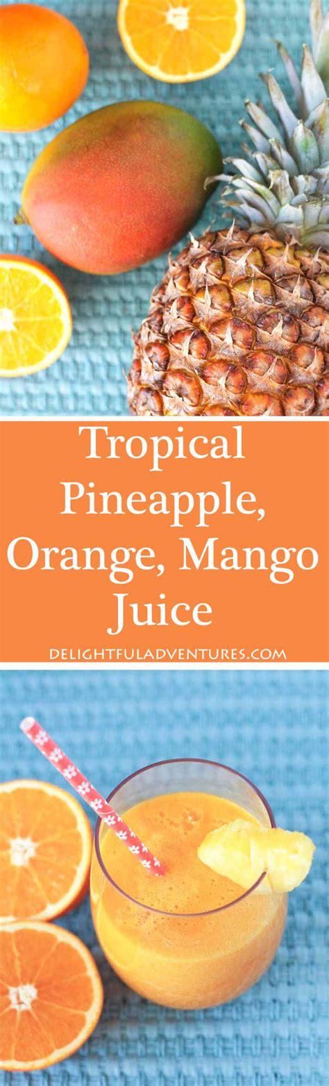 Jine Pineapple Orange Mango tropical pineapple orange mango juice delightful adventures