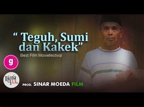 film terbaik di youtube film pendek drama terbaik teguh sumi dan kakek youtube