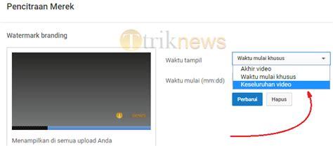 cara membuat watermark youtube cara menambahkan logo watermark di setiap video youtube