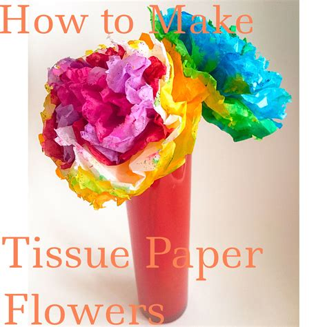 How To Use Tissue Paper To Make Flowers - how to make tissue paper flowers my strange family