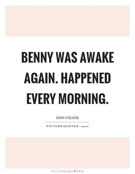 it happened at two in the morning books benny was awake again happened every morning picture quotes