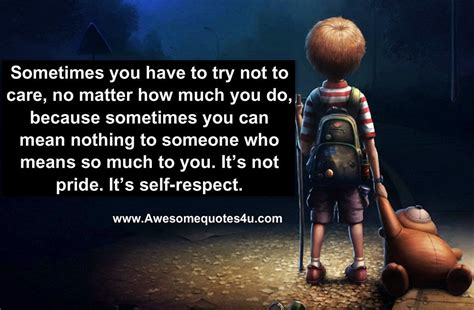 how to your to respect you sometimes you to try not to care no matter how much you do because sometimes you