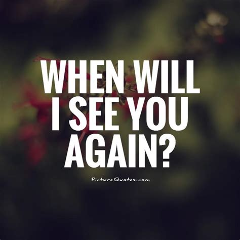 See You see you again quotes quotesgram