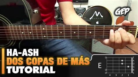 youtube tutorial de guitarra acustica como tocar quot dos copas de m 225 s quot de ha ash primera fila en