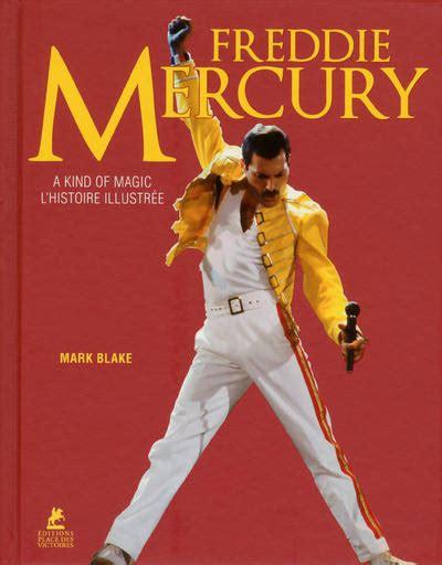livre freddie mercury a kind of magic l histoire