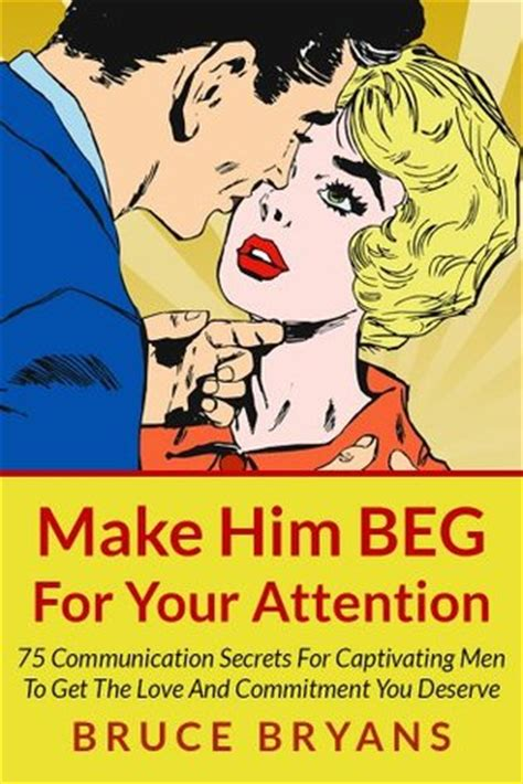 don t beg how to get book reviews and keep your friends books make him beg for your attention 75 communication secrets
