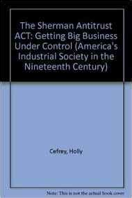 sherman antitrust act section 1 the sherman antitrust act getting big business under