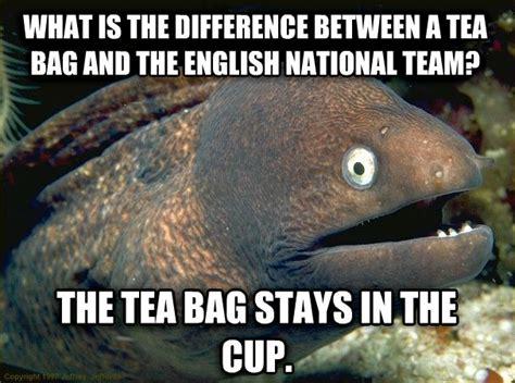 Tea Bag Meme - livememe com bad joke eel