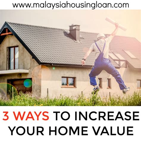 3 ways to increase your home s value malaysia housing loan