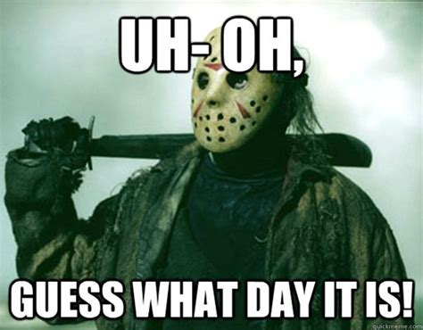 Tgif And Guess What by 25 Best Ideas About Friday The 13th Memes On