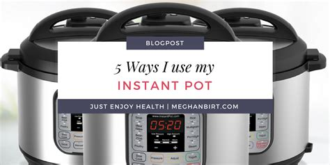 the i my instant pot 5 favorite ways i use my instant pot meghan birt