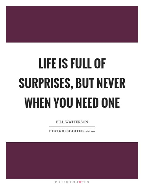 is of surprises quotes is of surprises but never when you need one