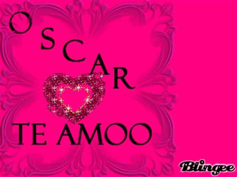 Imagenes Te Amo Oscar | oscar te amo picture 132922488 blingee com