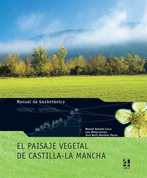 libro castilla la mancha libro que describe las comunidades vegetales que conforman el paisaje de castilla la mancha que