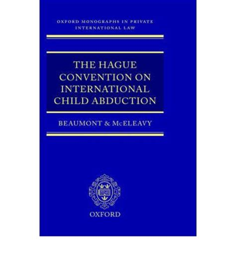 international child abduction â implementation of the hague convention on civil aspects of international child abduction books the hague convention on international child abduction
