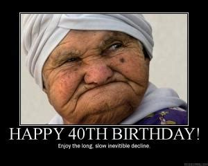 Funny 40th Birthday Memes - funny birthday posters kappit