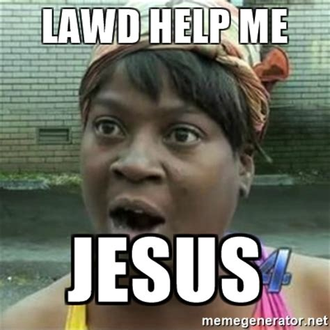 For Me Meme - lawd help me jesus sweet brown oh lawd jesus meme