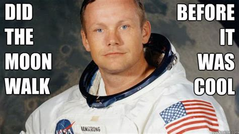 Neil Meme - did the moon walk before it was cool neil armstrong