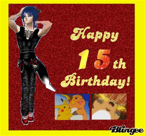 Happy 15th Birthday Cards Happy 15th Birthday Card Picture 106637810 Blingee Com