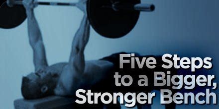 stronger bench bodybuilding com 5 steps to a bigger stronger bench