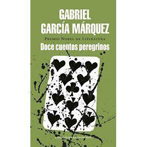 doce cuentos peregrinos 8439701039 gabriel garcia marquez sus libros en paquebote com